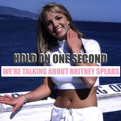 Hold On One Second We're Talking About Britney Spears
