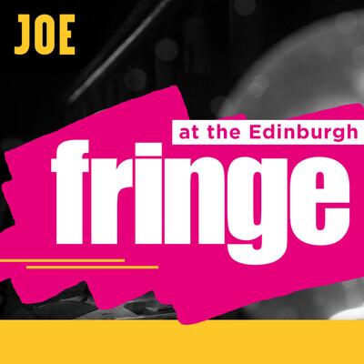 JOE at the Edinburgh Fringe