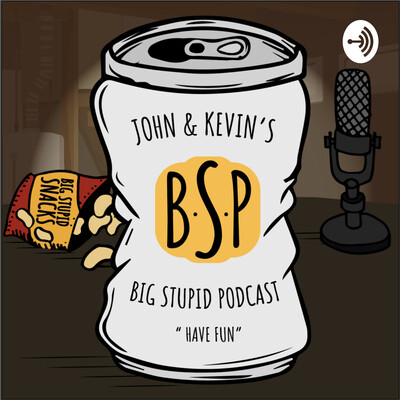 John & Kevin's Big Stupid Podcast