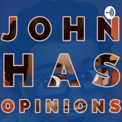 John Has Opinions