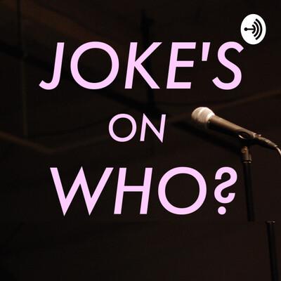 Joke's On Who?