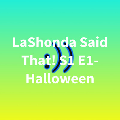 LaShonda Said That! S1 E1- Halloween