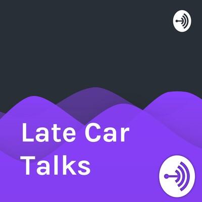 Late Car Talks