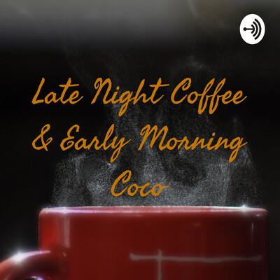 Late Night Coffee & Early Morning Coco