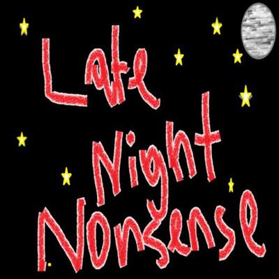 Late Night Nonsense
