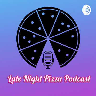 Late Night Pizza Podcast