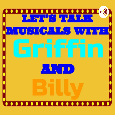Let's Talk Musicals With Griffin and Billy