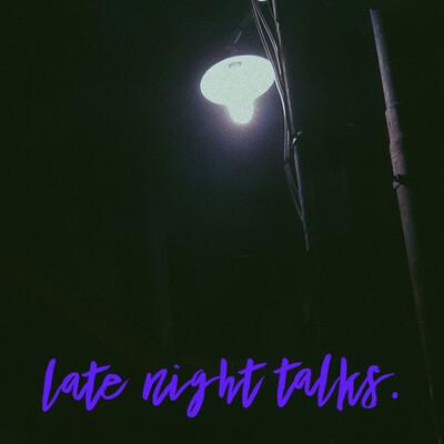 Late Night Talks.