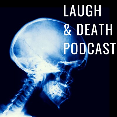 Laugh and Death Podcast