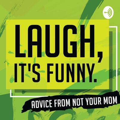 Laugh, It's Funny.