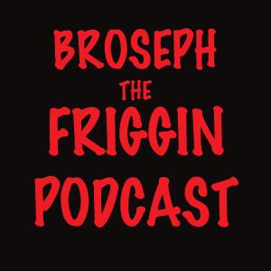 Broseph-The Podcast