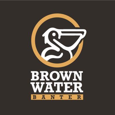 Brown Water Banter
