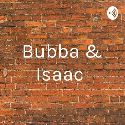 Bubba & Isaac