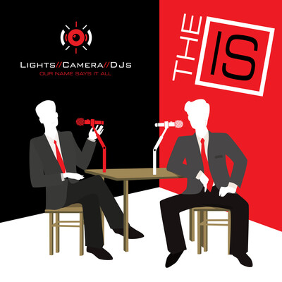 """Lights Camera DJs """"The IS"""""""