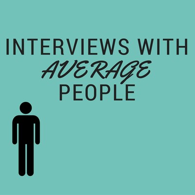 Interviews with Average People