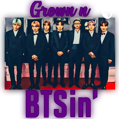Grown n BTSin': A BTS Podcast