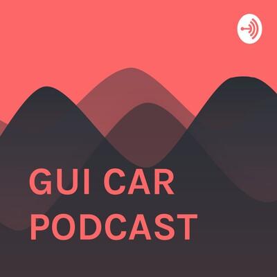 GUI CAR PODCAST