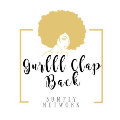 Gurlll Clap Back!