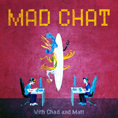Mad Chat with Chad and Matt
