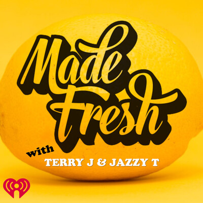 Made Fresh with Terry J and Jazzy T