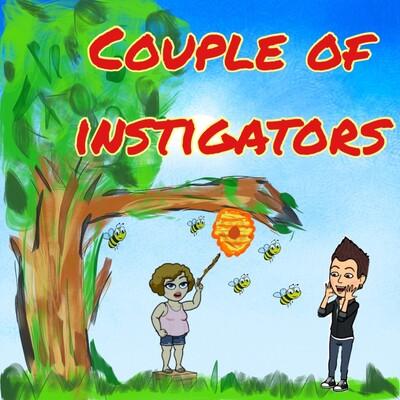 Couple Of Instigators