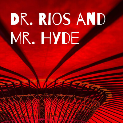 Dr. Rios and Mr. Hyde