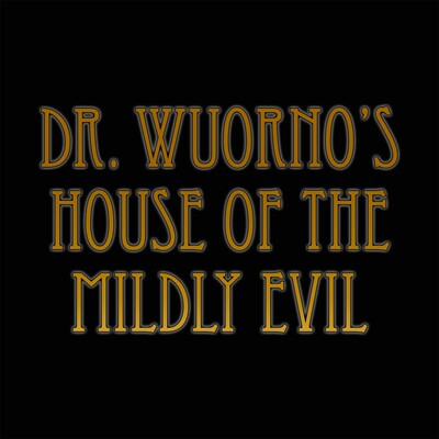 Dr. Wuorno's House of the Mildly Evil