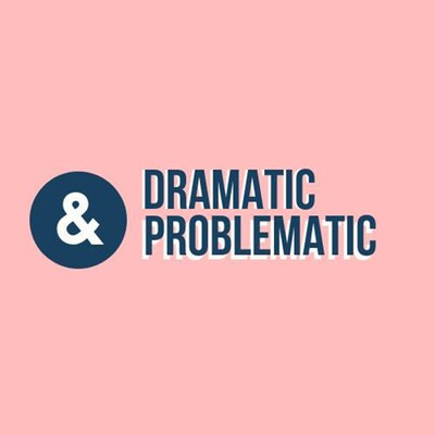 Dramatic & Problematic