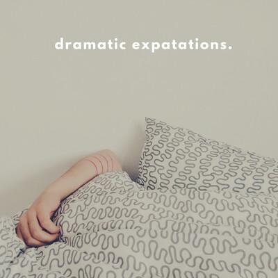 Dramatic Expatations