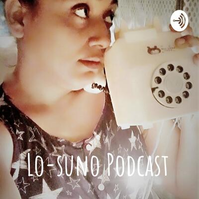 Lo-suno Podcast