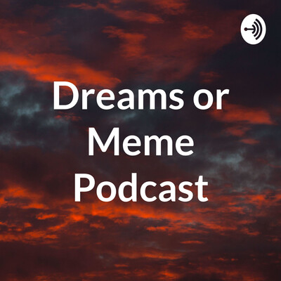 Dreams or Memes Podcast