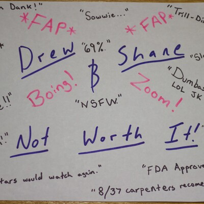 Drew and Shane: Not Worth It!