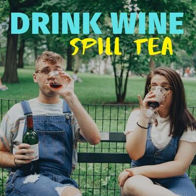 Drink Wine   Spill Tea