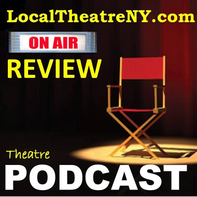 LocalTheatreNY Theatre & Entertainment Podcast