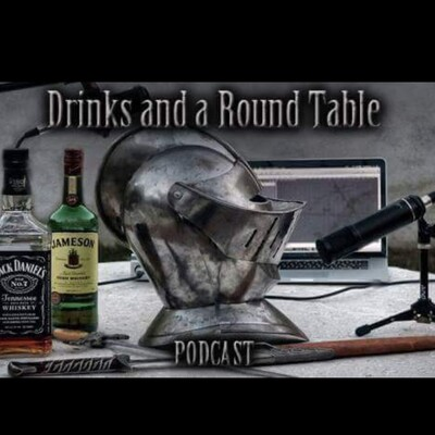 Drinks and A Round Table Podcast