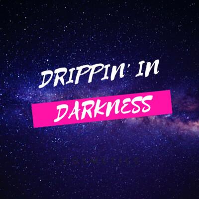 Drippin' In Darkness