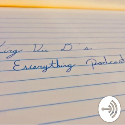 King Vic D's Everything Podcast