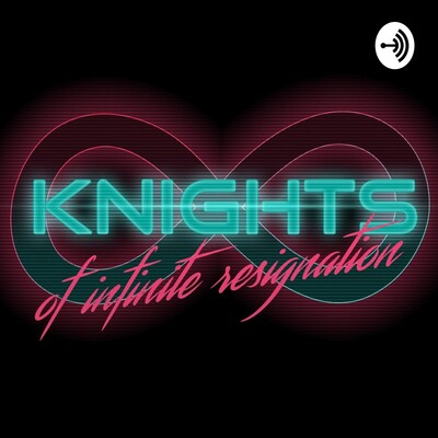 Knights of Infinite Resignation