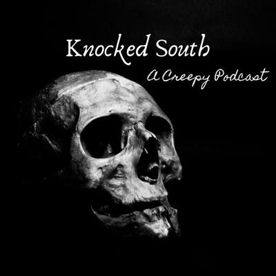 Knocked South: A Creepy Podcast