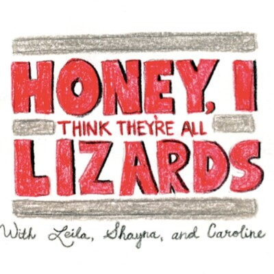 Honey, I Think They're all Lizards