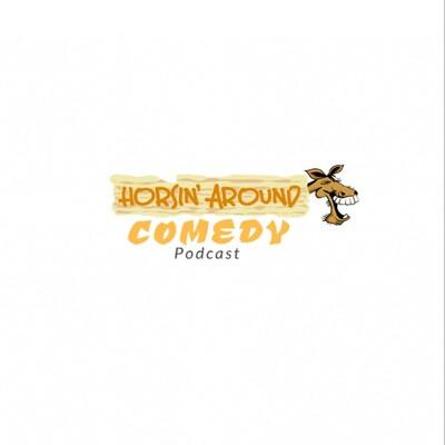 Horsin' Around Comedy Podcast
