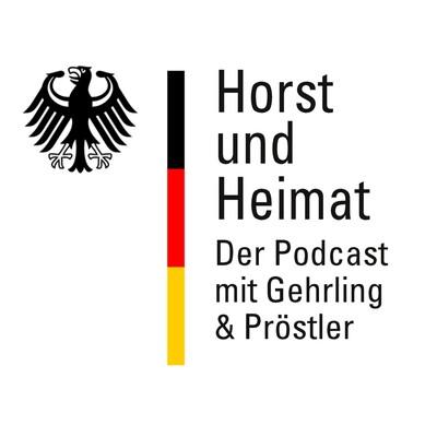 Horst und Heimat - Der Podcast mit Gehrling & Pröstler