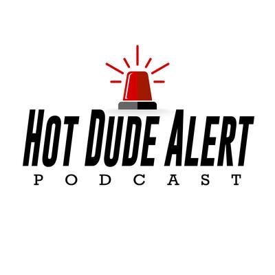 Hot Dude Alert Podcast