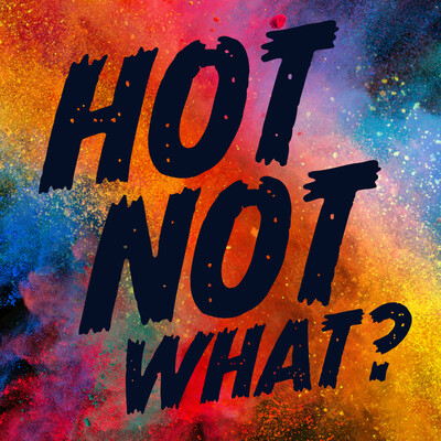 Hot Not What?