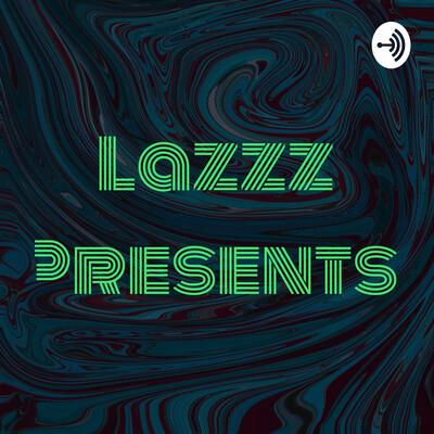Lazzz Presents: