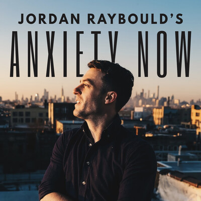 Jordan Raybould's Anxiety Now