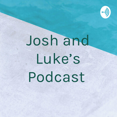 Josh and Luke's Podcast