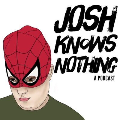 Josh Knows Nothing Podcast