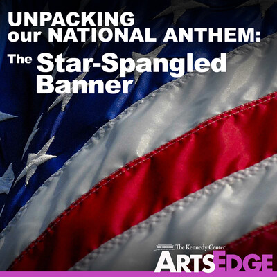 Unpacking our National Anthem: The Star-Spangled Banner