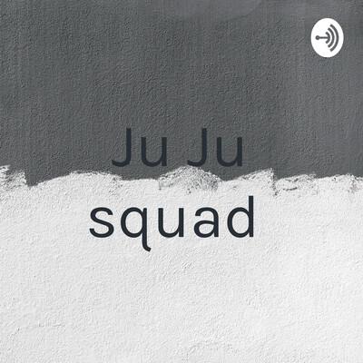 Ju Ju squad